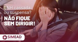 CNH Cassada ou suspensa – Não fique sem dirigir